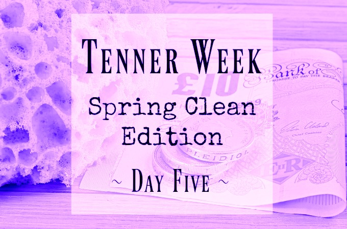 Tenner Week March 2017 Spring Clean Day 5 five Penny Golightly