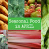 British seasonal food in April in season ingredients foods uk