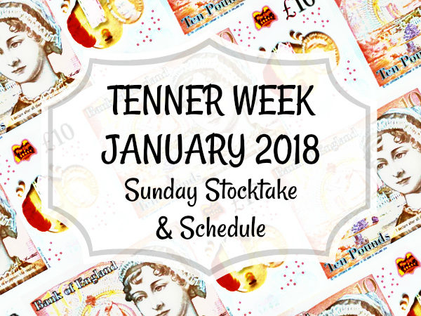 Tenner Week January 2018 challenge Sunday Stocktake and Schedule